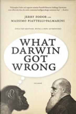 What Darwin Got Wrong by Jerry Fodor, Massimo Piattelli Palmarini