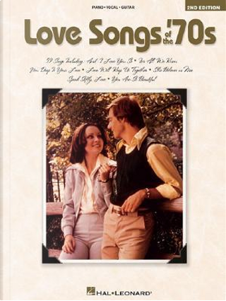 Love Songs of the 70s by Hal Leonard Publishing Corporation