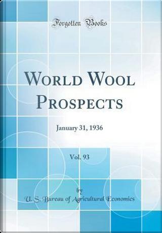 World Wool Prospects, Vol. 93 by U. S. Bureau Of Agricultural Economics