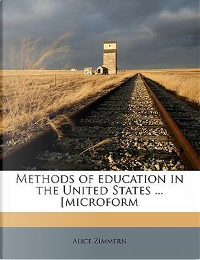 Methods of Education in the United States ... [Microform by Alice Zimmern