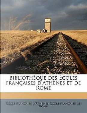 Bibliotheque Des Ecoles Francaises D'Athenes Et de Rome by Ecole Francaise D'Athenes