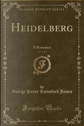 Heidelberg, Vol. 2 of 3 by George Payne Rainsford James