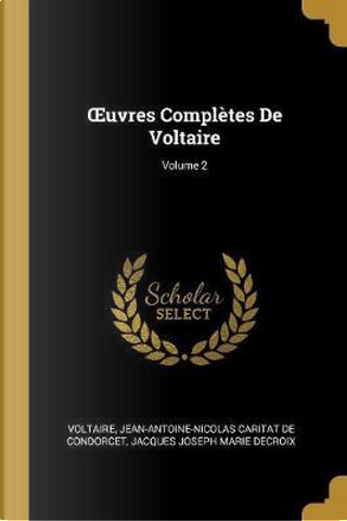 Oeuvres Completes de Voltaire; Volume 2 by Voltaire