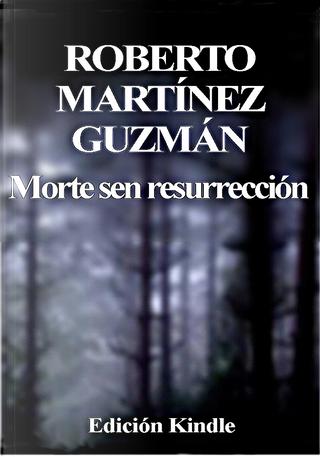 Morte sen resurrección by Roberto Martínez Guzmán