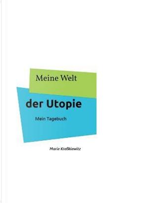Meine Welt der Utopie by Marie Kreßkiewitz