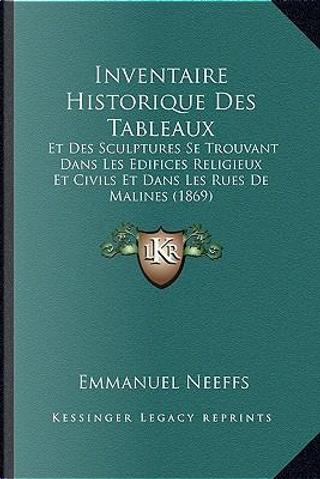 Inventaire Historique Des Tableaux by Emmanuel Neeffs