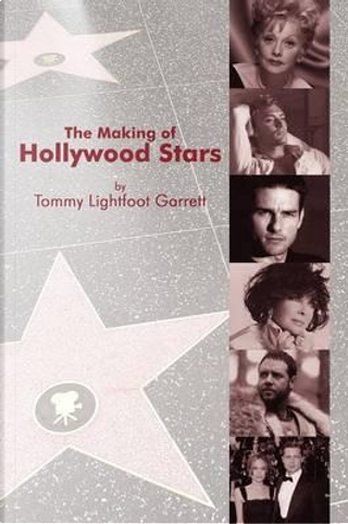 The Making of Hollywood Stars by Tommy Lightfoot Garrett