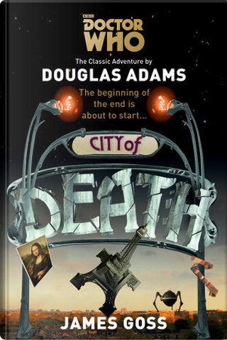Doctor Who: City of Death by Douglas Adams, James Goss