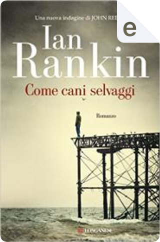 Come cani selvaggi by Ian Rankin
