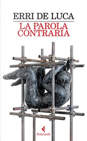 La parola contraria by Erri De Luca