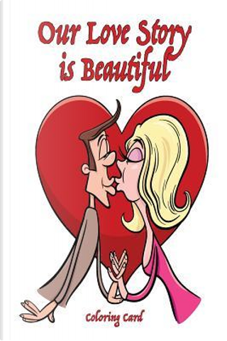 Our Love Story Is Beautiful Coloring Card by Sandy Mahony