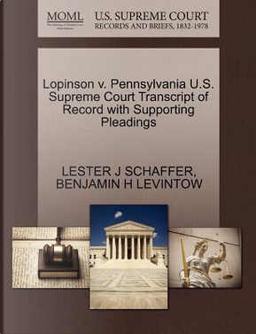 Lopinson V. Pennsylvania U.S. Supreme Court Transcript of Record with Supporting Pleadings by Lester J. Schaffer
