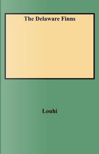 The Delaware Finns by E. A. Louhi