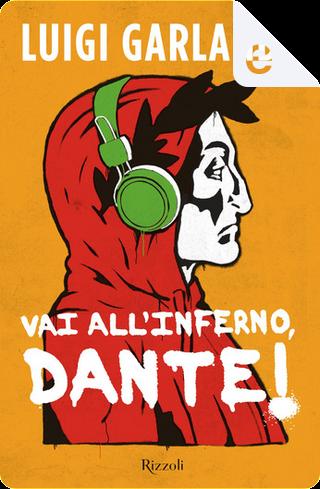 Vai all'Inferno, Dante! by Luigi Garlando