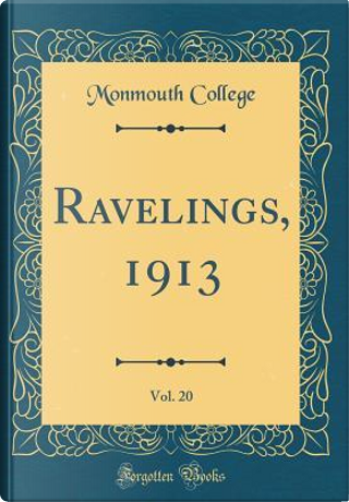 Ravelings, 1913, Vol. 20 (Classic Reprint) by Monmouth College