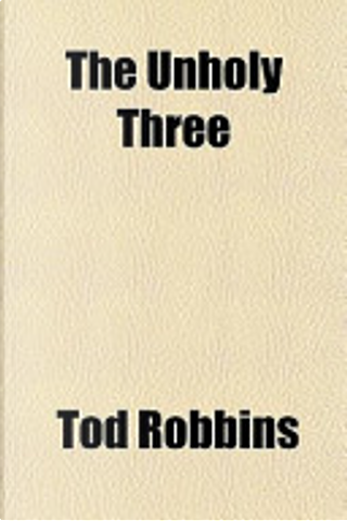 The Unholy Three by Tod Robbins