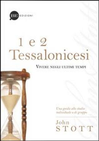 1 e 2 Tessalonicesi. Vivere negli ultimi tempi by John Stott