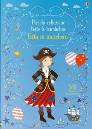 Festa in maschera. Piccola collezione Vesto le bamboline. Con adesivi. Ediz. a colori by FIONA WATT