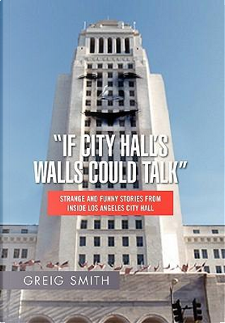 If City Hall's Walls Could Talk by Greig Smith