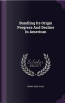 Bundling Its Origin Progress and Decline in American by Henry Reed Stiles