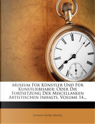 Museum Fur K Nstler Und Fur Kunstliebhaber by Johann Georg Meusel