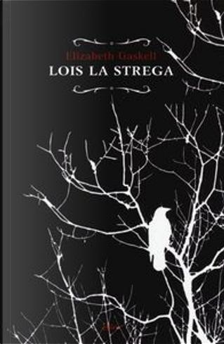 Lois la strega by Elizabeth Gaskell
