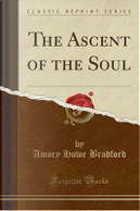 The Ascent of the Soul (Classic Reprint) by Amory Howe Bradford