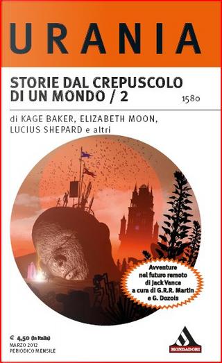 Storie dal crepuscolo di un mondo / 2 by Glen Cook, Kage Baker, Lucius Shepard, John C. Wright, Elizabeth Moon, Phyllis Eseinstein, Tad Willliams