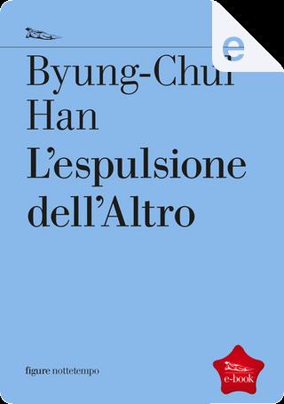 L'espulsione dell'Altro by Byung-Chul Han