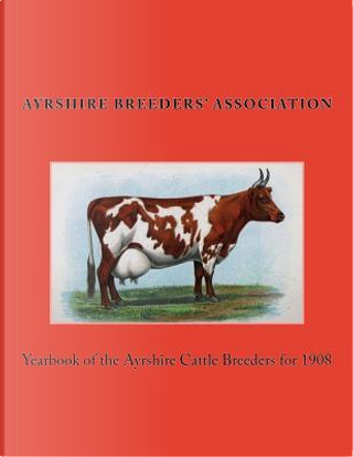 Yearbook of the Ayrshire Cattle Breeders for 1908 by Ayrshire Breeders Association