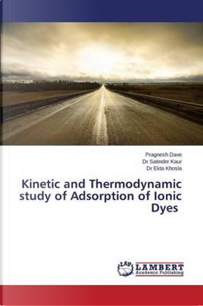 Kinetic and Thermodynamic study of Adsorption of Ionic Dyes by Pragnesh Dave