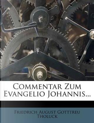 Commentar Zum Evangelio Johannis... by Friedrich August Gotttreu Tholuck