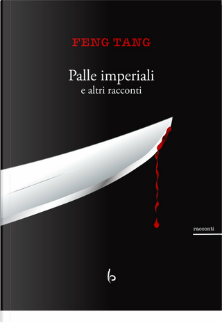 Palle imperiali e altri racconti by Tang Feng