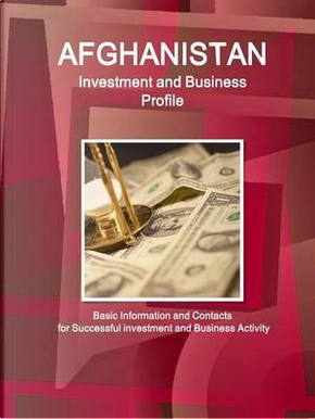 Afghanistan Investment and Business Profile by USA Int'l Business Publications