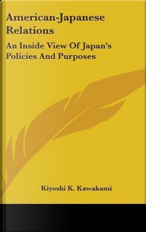 American-Japanese Relations by Kiyoshi K. Kawakami