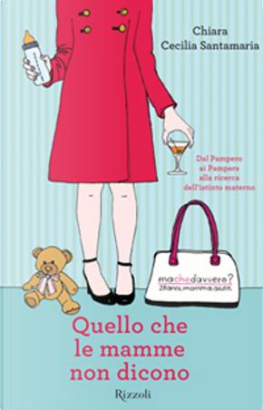 Quello che le mamme non dicono by Chiara C. Santamaria