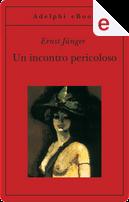 Un incontro pericoloso by Ernst Jünger