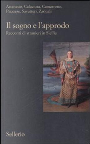 Il sogno e l'approdo by Davide Camarrone, Gaetano Savatteri, Giosuè Calaciura, Lilia Zaouali, Maria Attanasio, Santo Piazzese