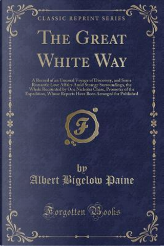 The Great White Way by Albert Bigelow Paine