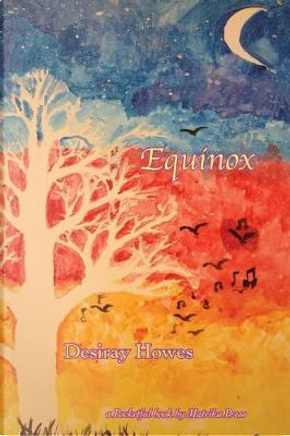 Equinox by Desiray Howes