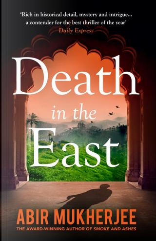 Death in the East by Abir Mukherjee