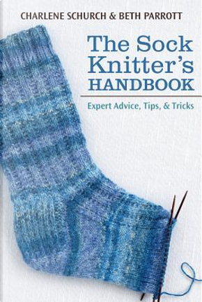 The Sock Knitter's Handbook by Charlene Schurch
