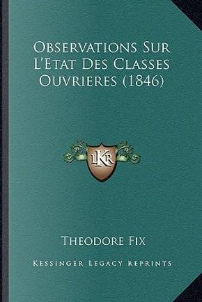 Observations Sur L'Etat Des Classes Ouvrieres (1846) by Theodore Fix