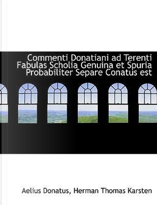 Commenti Donatiani Ad Terenti Fabulas Scholia Genuina Et Spuria Probabiliter Separe Conatus Est by Aelius Donatus