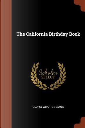 The California Birthday Book by George Wharton James