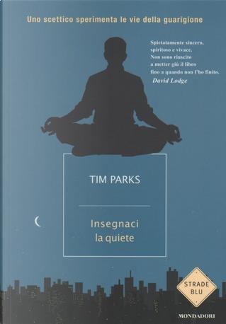 Insegnaci la quiete by Tim Parks