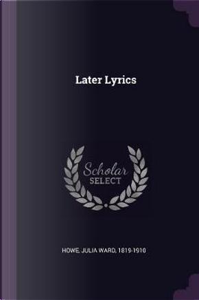 Later Lyrics by Julia Ward Howe