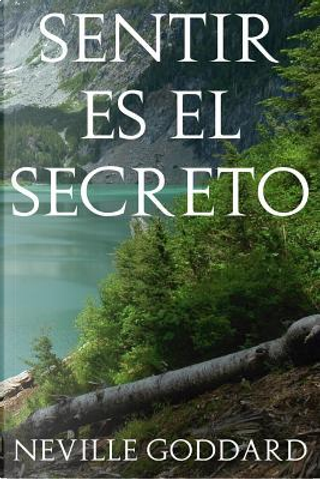Sentir es el secreto/Feeling is the secret by Neville Goddard