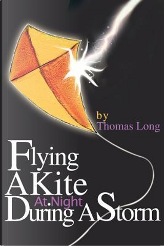 Flying a Kite at Night During a Storm by Thomas Long