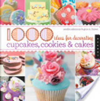 1,000 Ideas for Decorating Cupcakes, Cookies & Cakes by Sandra Salamony, Gina M. Brown